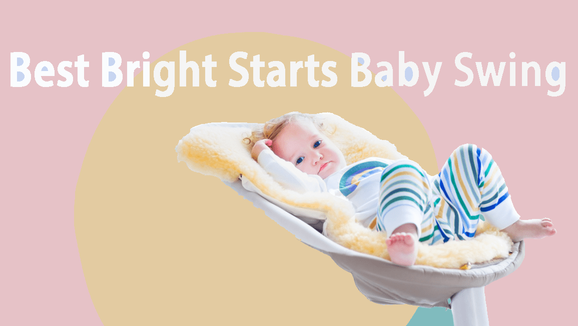 Best Bright Starts Baby Swing Manual And Auto For Your Baby